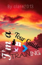 I'm A Tour Guide In Training by clare2013