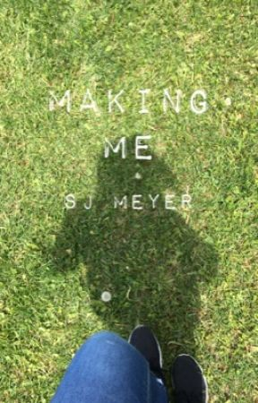 Making Me by sjmeyer010