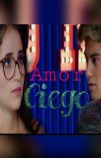 Amor Ciego by BernasconiHistorias