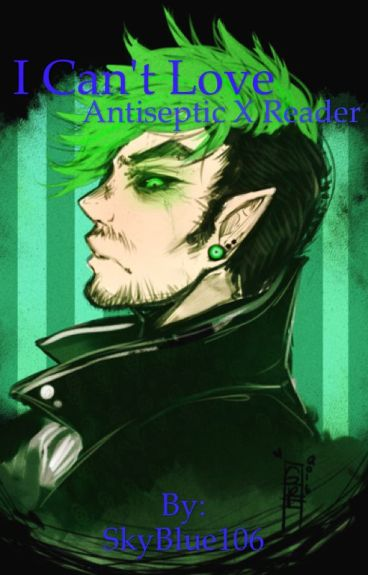 I Can't Love (Antisepticeye X Reader)