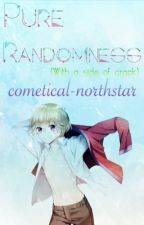 Pure Randomness (With A Side of Crack) by cometical-northstar