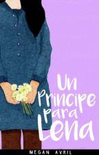 Un Príncipe Para Lena by -WhereTheRainStart
