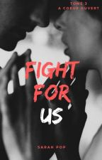 FIGHT FOR US (TOME 3) by AWriterAtHeart01