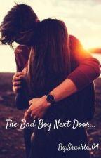 The Bad Boy Next Door... by Allyssa_1801