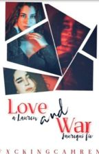 Love and War ( Lauren/You )  by fxckingcamren