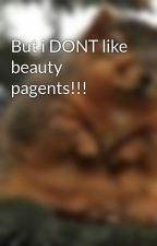 But i DONT like beauty pagents!!! by XxCoolbeansxX