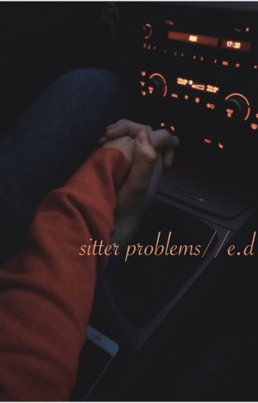 sitter problems//e.d