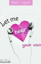 Let me hear your voice by Kath_Leyva
