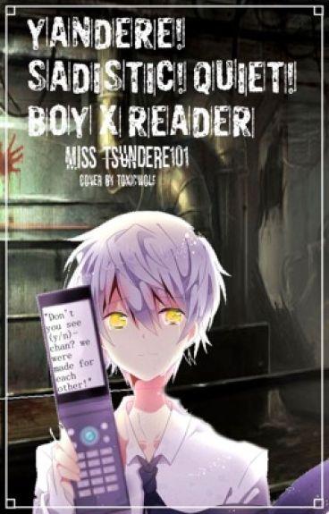 Yandere! Sadistic! Quiet! Boy x reader