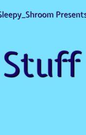 Stuff by Sleepy_Shroom