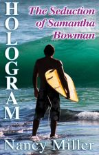 Hologram: The Seduction of Samantha Bowman by CAMuse