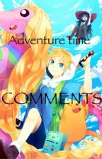 Adventure time comments! by Shutdown69