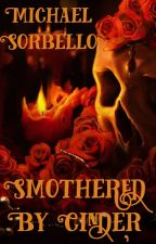 Smothered by Cinder by Michael-Sorbello