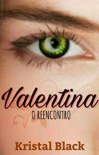 Valentina - O Reencontro #Wattys2017 by Pansyn40