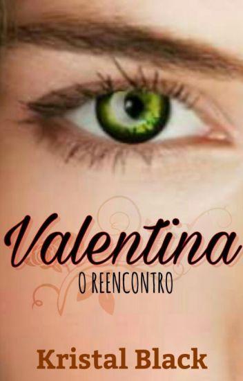 Valentina - O Reencontro #Wattys2017