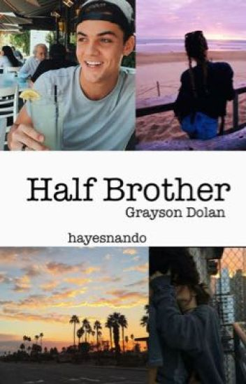 Half Brother || Grayson Dolan