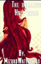 The Unwanted Half-breed by MizukoWaterchild