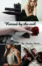 Raised By The Evil {TMI Fanfic} by _Caroline_Mendes_