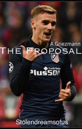THE PROPOSAL  || Antoine Griezmann by stolendreamsofus