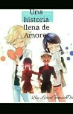 Una Historia Llena De Amores~LadyBug y ChatNoir~  by LunaGomezDiazz