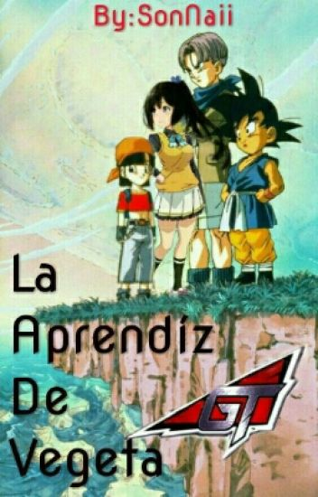 La Aprendiz De Vegeta GT (Trunks Y Tú)