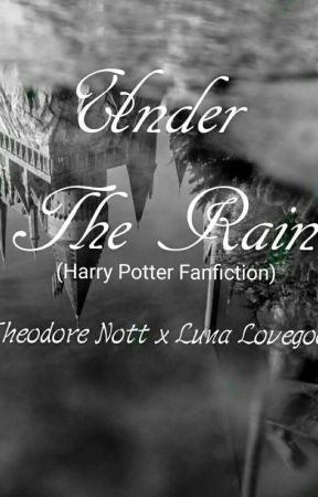 Under The Rain (Theodore Nott and Luna Lovegood) one-shot by TanunginMoSiCC