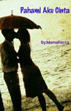 Pahami Aku Cinta (One Shot) by Recca20