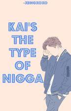 Kai's the type of nigga by -xbngxoxo