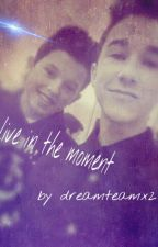 Live In The Moment :Hunter Rowland And Jacob Sartorius Fanfic by dreamteamx2