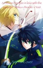 A demon/vampire in love with the same girl ~ {Mika x reader x yuu}  by SaeranLover