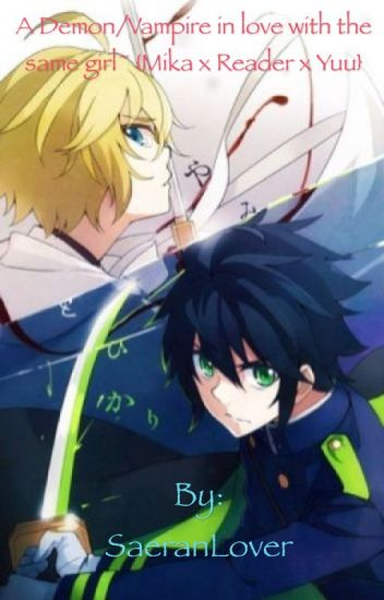 A demon/vampire in love with the same girl ~ {Mika x reader x yuu}