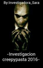 INVESTIGACION CREEPYPASTA 2016 by Investigadora_Sara
