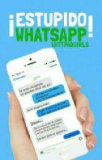 ¡Estúpido Whatsapp! ® #Wattys2016 by WxttpadGirls