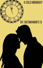 Cold Midnight- Batman/Bruce Wayne X Reader by batmanwife13
