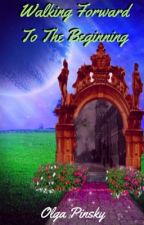 Walking Forward to the Beginning (Book 5) by OlgaPinsky