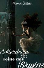 A Herdeira Do Reino Das Bruxas by Docinhoy13