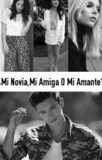 ¿Mi Novia,Mi Amiga O Mi Amante? by Faybell2