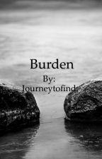 Burden by Journeytofind