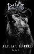 ALPHA'S UNITED © [OMEGAVERSE] 《En Edición》 by Osadia_Swift