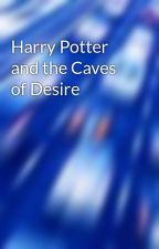 Harry Potter and the Caves of Desire by lightninrod