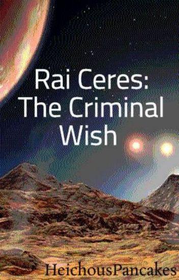 Rai Ceres: The Criminal Wish
