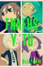FNAFHS y TU  by LizzyTKM