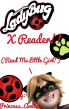 Miraculous LadyBug X Reader!!!! (Read me little girl!!!!!) by Princess_Amcken