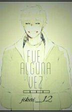 fue Alguna Vez... [sans X Reader/ +18] by jikai_12