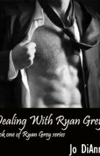 Dealing With Ryan Grey by TheyCallMeJo19
