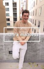 ❝ mani's madness ❞ - rants n' shit  by kidmendes