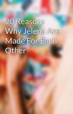 20 Reasons Why Jelena Are Made For Each Other by Bizzlena4ever