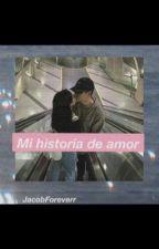Mi historia de amor (Jacob Y Tu)  2 TEMPORADA  by JacobForeverr