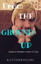 From The Ground Up (Sequel) by katzombiegirl
