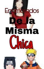 Enamordos De La Misma Chica(sasuke Naruto Y Tu) by JaziveJimenez